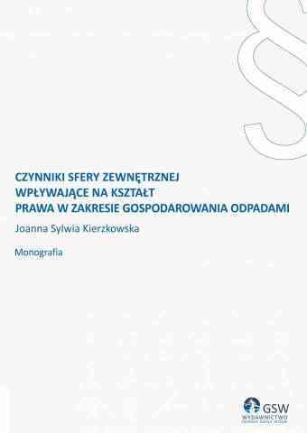 Czynniki sfery zewnętrznej wpływające na kształt prawa w zakresie gospodarowania odpadami - pierwsza strona okładki